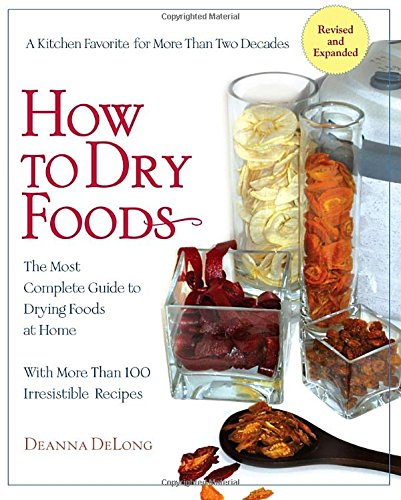 How to Dry Foods- The Most Complete Guide to Drying Foods at Home with More Than 100 Irresistible Recipes