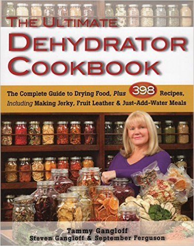 The Ultimate Dehydrator Cookbook The Complete Guide to Drying Food Plus 398 Recipes Including Making Jerky Fruit Leather Just Add Water Meals